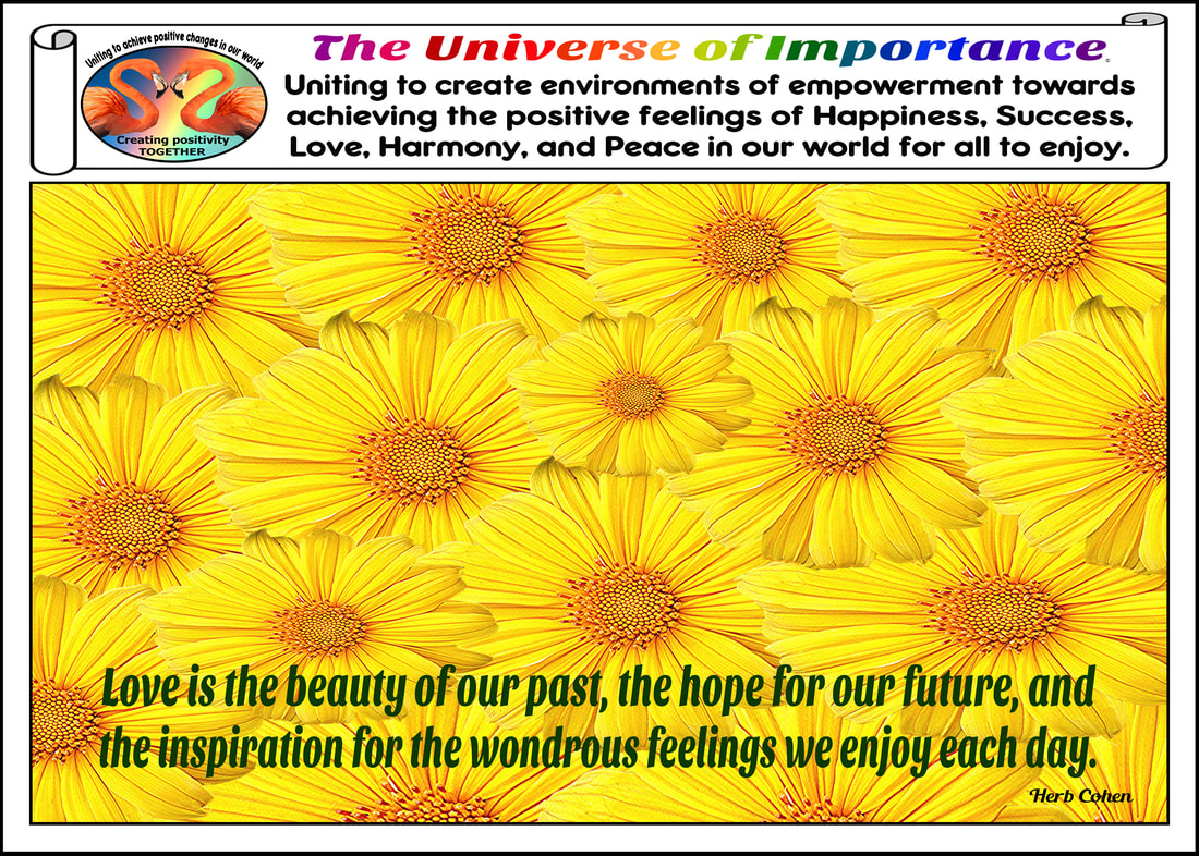 The beauty of universal love Love is the beauty of our past, the hope for our future, and the inspiration for the wondrous feelings we enjoy each day we may not be able to control every situation in our lives, but we can control our attitude and actions for