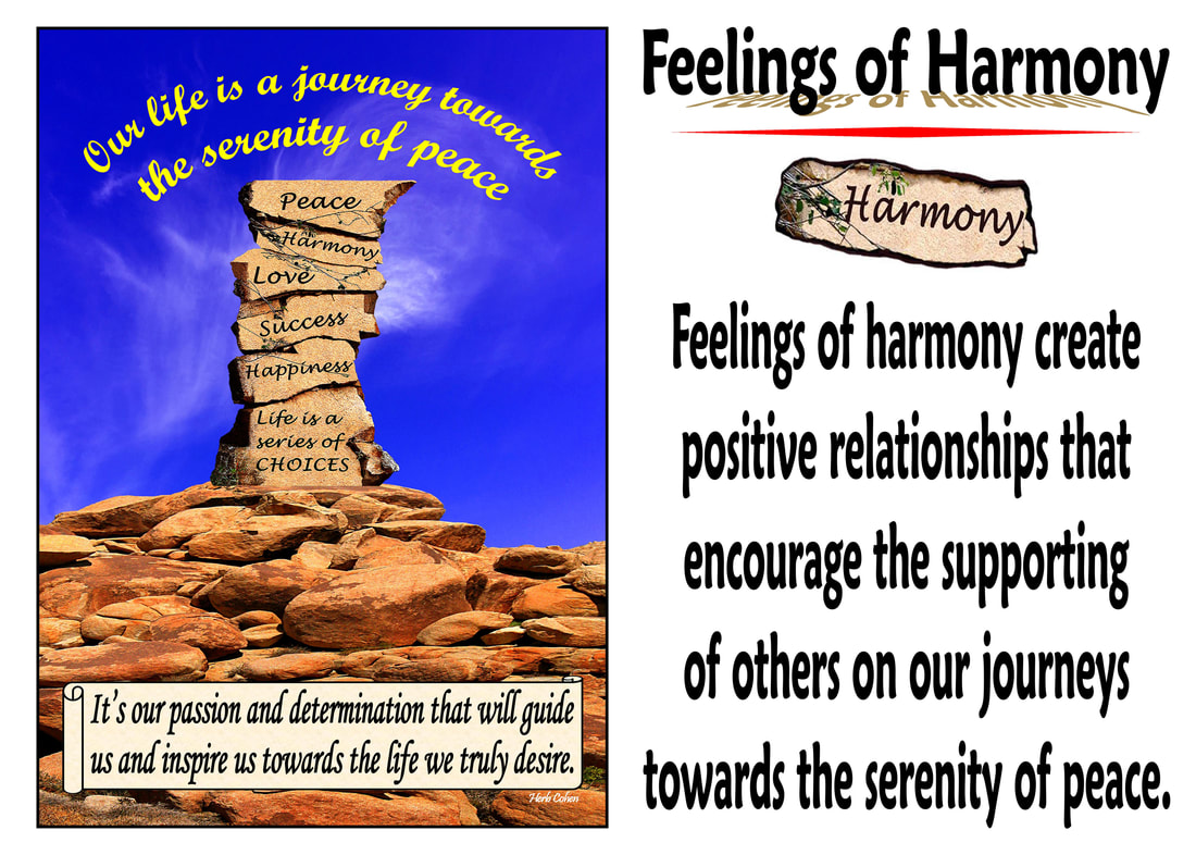 Feelings of harmony create positive relationships that encourage the supporting of others on our journeys towards the serenity of peace