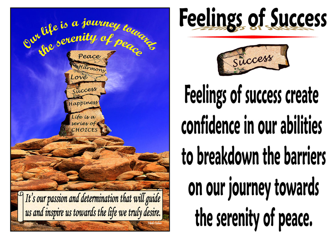 Feelings of success create confidence in our abilities to breakdown the barriers on our journey towards the serenity of peace