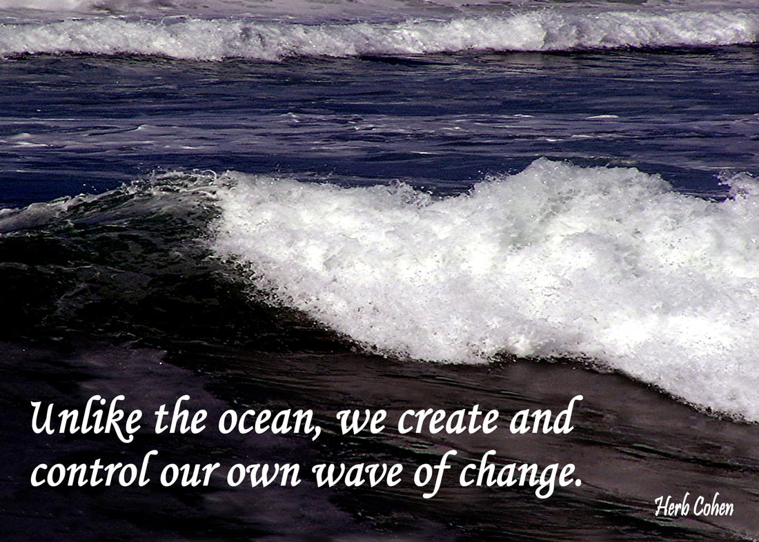 It's the power of our positive actions that stop the negative behaviors of others from controlling our lives.  For unlike the ocean, we create and control our own wave of change
