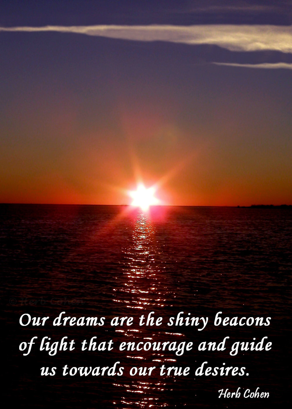 Our dreams are the shiny beacons of light that encourage and guide us towards our true desires