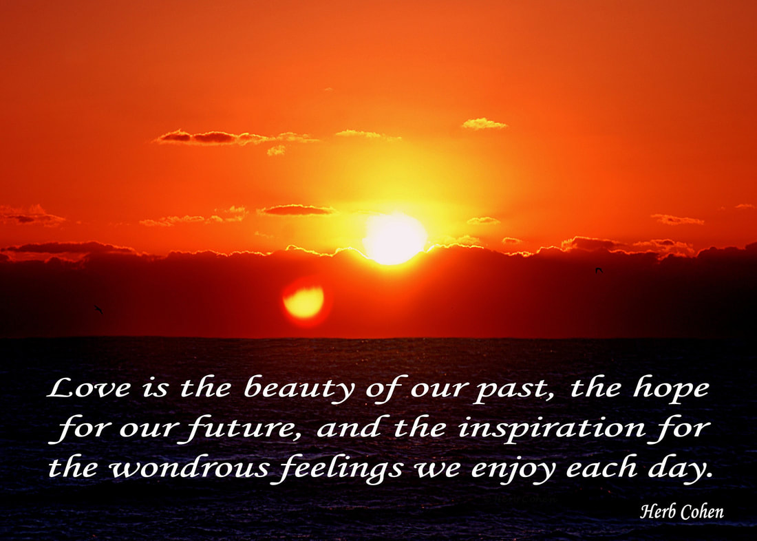 Love is the beauty of our past, the hope for our future, and the inspiration for the wondrous feelings we enjoy each day