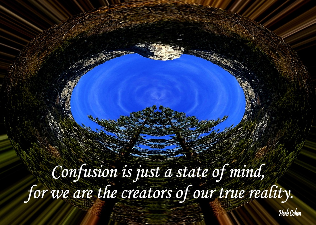 Confusion is just a state of mind, for we are the creators of our true reality