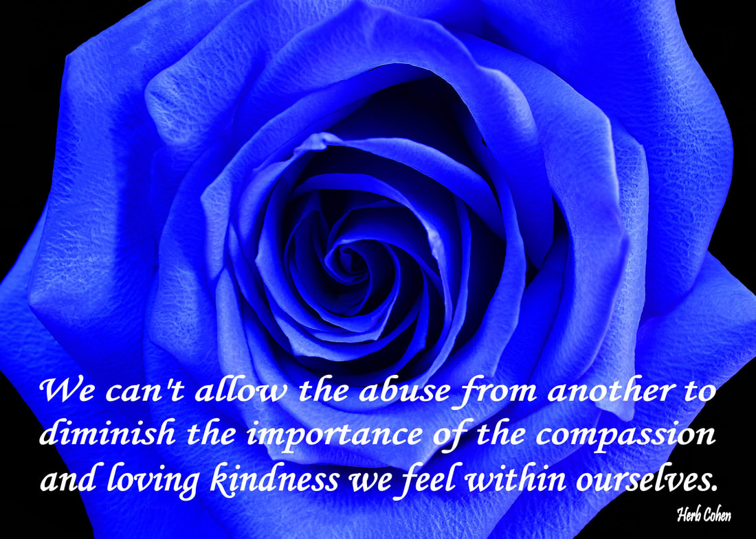 We can't allow the abuse from another to diminish the importance of the compassion and loving kindness we feel within ourselves