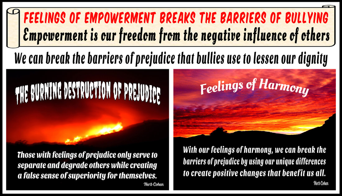With our freedom of harmony, we can break the barriers of prejudice by using our unique differences to create positive changes that benefit us all We can break the barriers of prejudice with positive feelings for harmony choose achieve feelings HAPPINESS appreciating the positive experiences share others Our journey Happiness create flow positive energy opens heart positive experiences blessing  hope encouragement choose achieve feelings SUCCESS focusing outcomes benefit ourselves journey SUCCESS achieved monetary wealth volumes possessions found gifts compassion and encouragement we freely give to others We can choose to achieve feelings of LOVE by focusing positive qualities journey LOVE self-respect achieved appreciating positive qualities and compassionately sharing our gifts of kindness and understanding with others We can choose achieve feelings HARMONY creating relationships share positive outlook  journey HARMONY achieved through positive feeling receive engaging relationships openly share  gifts compassion kindness choose to achieve feelings PEACE appreciating blessings we have experienced our lives journey serenity PEACE  achieved focusing blessings have experienced while releasing pain negativity, stress, and frustration lives