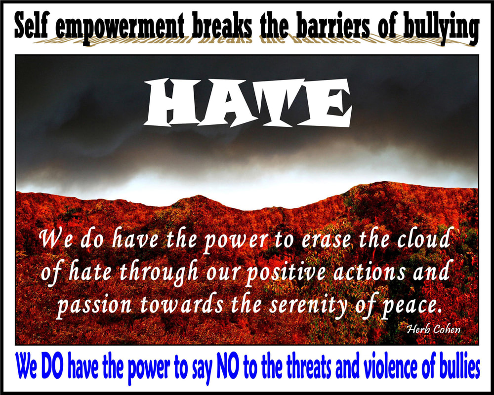 We do have the power to erase the cloud of hate through our positive actions and passion towards the serenity of peace  Feelings of HATE are the actions of NEGATIVITY, FEAR, ABUSE, and PREJUDICE that are used against the innocent to control their lives. The serenity of peace is a reflection of our openness to totally appreciate the happiness, success, love, and harmony in our lives self empowerment