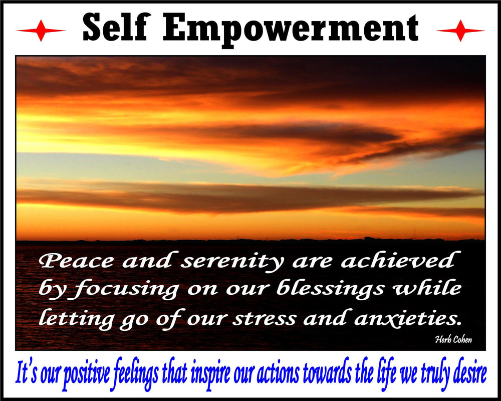 Peace and serenity are achieved by focusing on our blessings while letting go of our stress and anxieties The serenity of peace is a reflection of our openness to totally appreciate the happiness, success, love, and harmony in our lives self empowerment