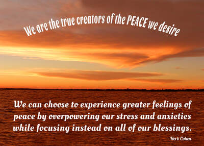 We can choose to experience greater feelings of peace by overpowering our stress and anxieties and focus instead on our blessings