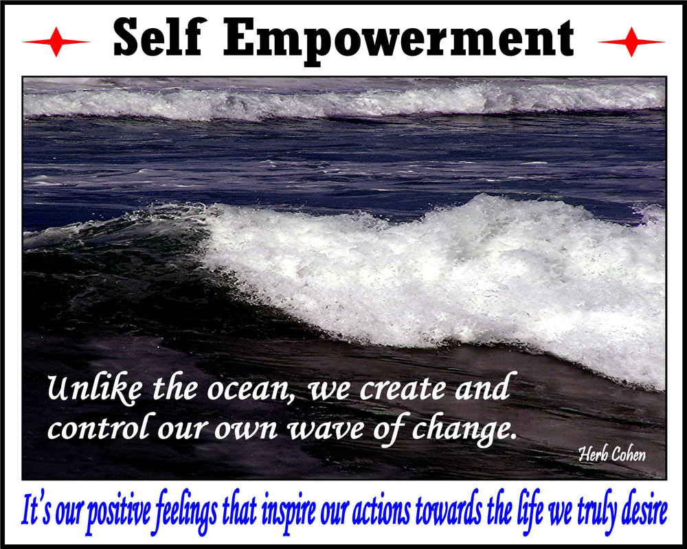 Life is our journey towards positive change.  It's our passion and determination that will guide us and inspire us towards the positive changes we desire self empowerment our only limitations are the ones we envision as real  unlike the ocean, we create control our own wave of change