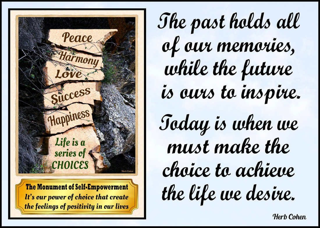 The past holds all of our memories, while the future is ours to inspire.  Today is when we must make the choice to achieve the life we desire.