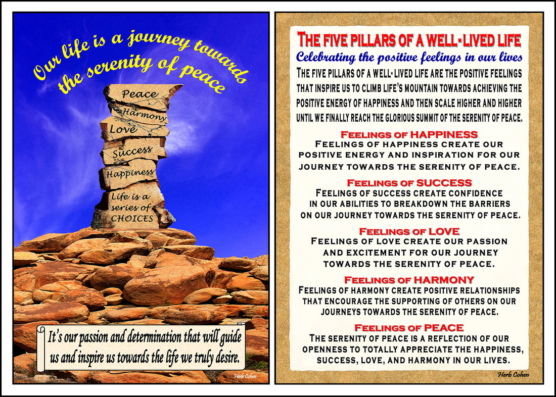 The five pillars of a well-lived life are the positive feelings that inspire us to climb life's mountain towards achieving the positive energy of happiness and then scale higher and higher The five pillars of a well-lived life Celebrating the positive feelings in our live