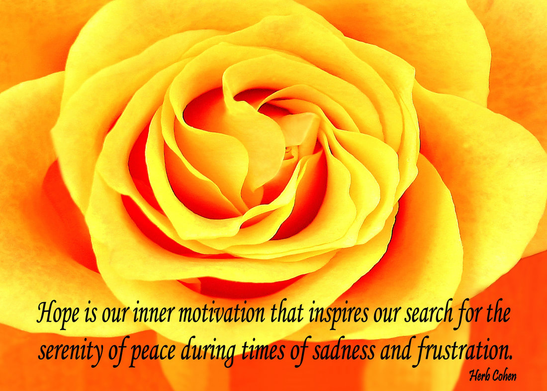 Hope is our inner motivation that inspires our search for the serenity of peace during times of sadness and frustration
