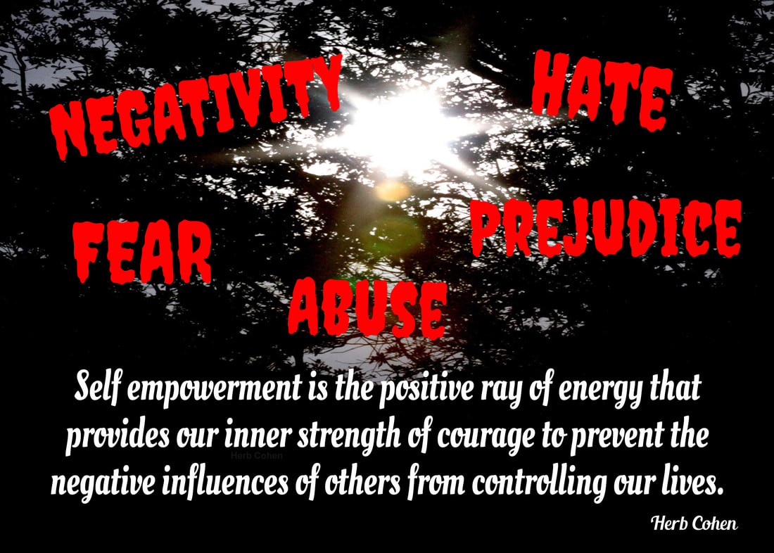 Self-empowerment is our ability to take positive actions to stop the negative influences of others from trying to control our lives