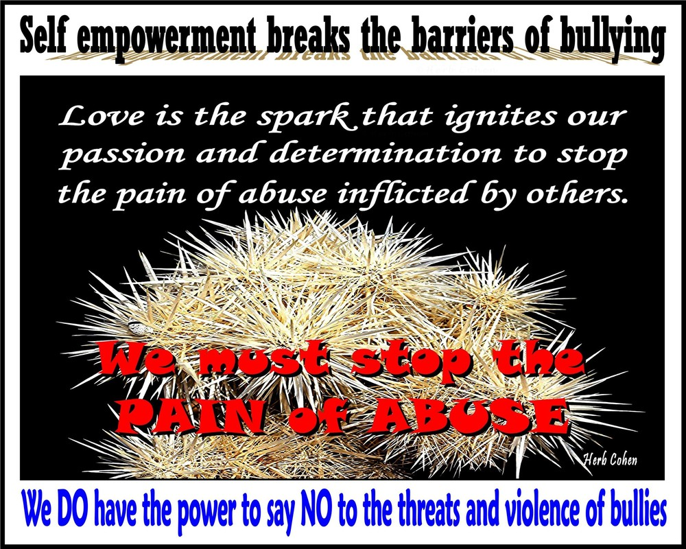 Love is the spark that ignites our passion and determination to stop the pain of abuse inflicted by others  self empowerment breaks the barriers of bullying
