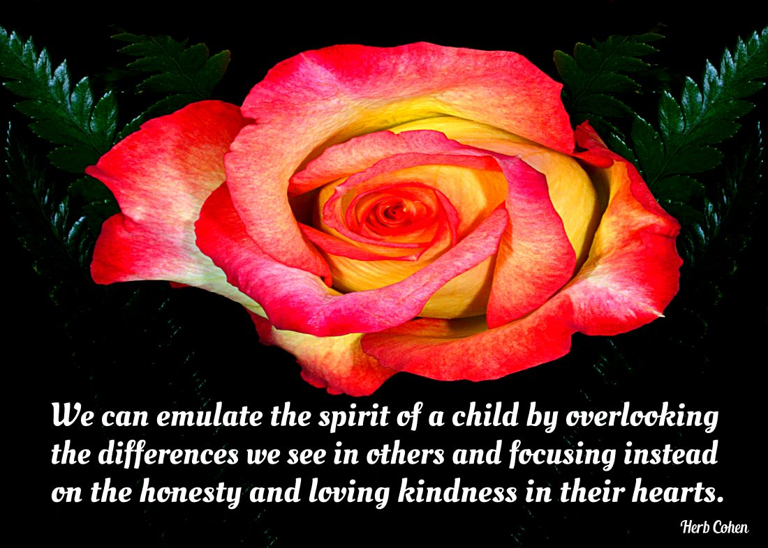 We can emulate the spirit of a child by overlooking the differences we see in others and focusing instead  on the honesty and loving kindness in their hearts